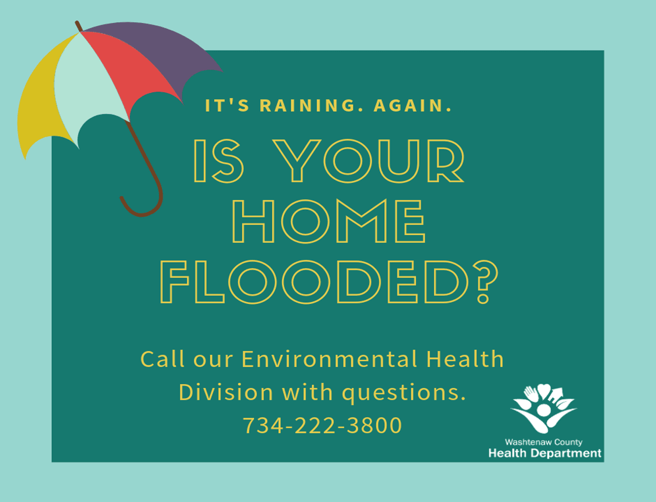 Call Environmental Health at 734-222-3800 with flooding questions.
